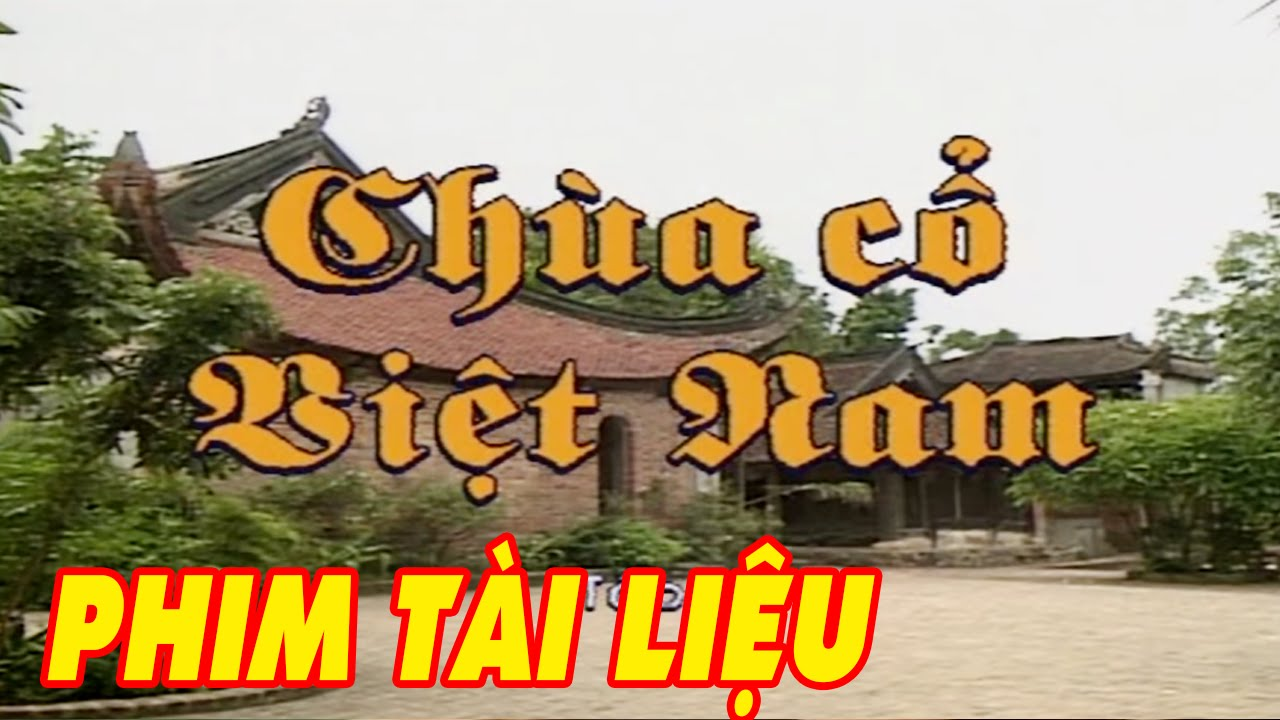 Chùa Cổ Việt Nam | Phim Tài Liệu Việt Nam