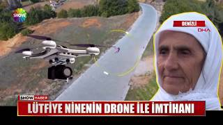 Lütfiye Ninenin Drone ile imtihanı