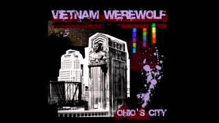http://www.ifyoumakeit.com/album/vietnam-werewolf/ohios-city/ Vietn...