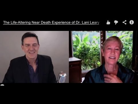 The Life-Altering Near Death Experience of Dr. Lani Leary