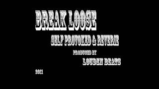 Break Loose (Prod. Louden) - Self Provoked & Reverie