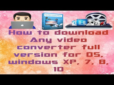 How To Download Any Video Converter Full Version For OS, Windows XP, 7, 8, 10 (32 Bits & 64 Bits )