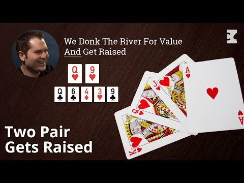 Poker Strategy: We Donk The River For Value And Get Raised
