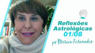 Reflexões Astrológicas - 01/08/2021, por Márcia Fernandes