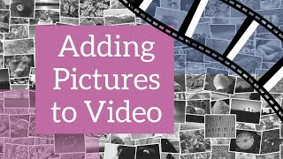 Adding Pictures to Video
