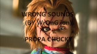 wrong sounds by WrOnG jOn - PROPA CHUCKY