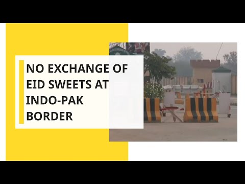 No exchange of Eid sweets at Indo-Pak border