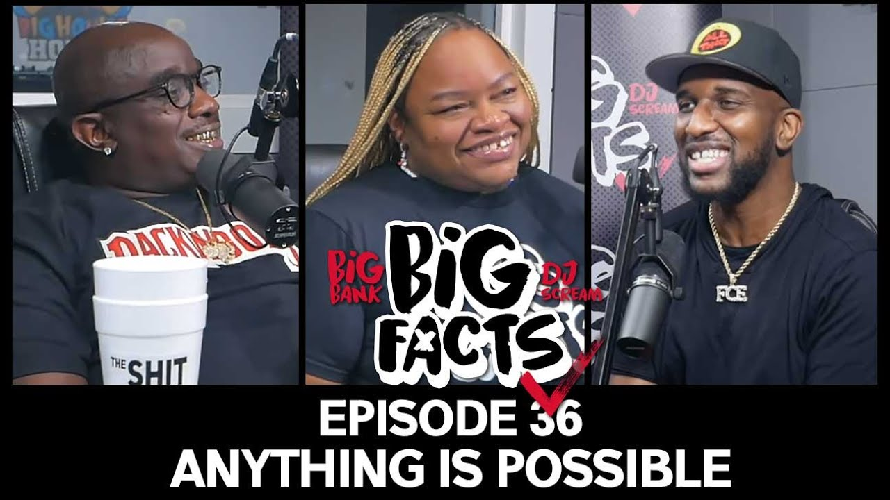 Big Facts E36: Big Bank, DJ Scream, & Baby Jade - Anything Is Possible
