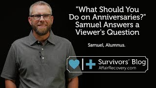 What Should You Do on Anniversaries  Samuel Answers a Viewer's Question