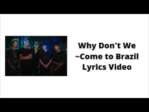 Why Don't We ~Come To Brazil || Lyrics Video