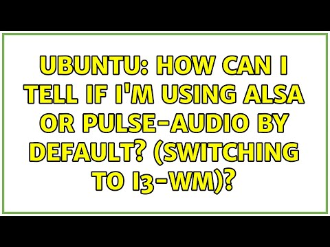 Ubuntu: How can I tell if I'm using alsa or pulse-audio by default? (Switching to i3-wm)?
