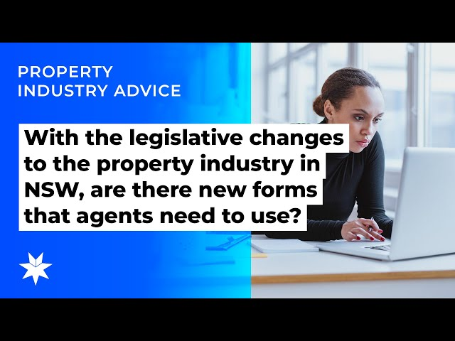 With the legislative changes to the property industry in NSW, are there new forms that agents need t