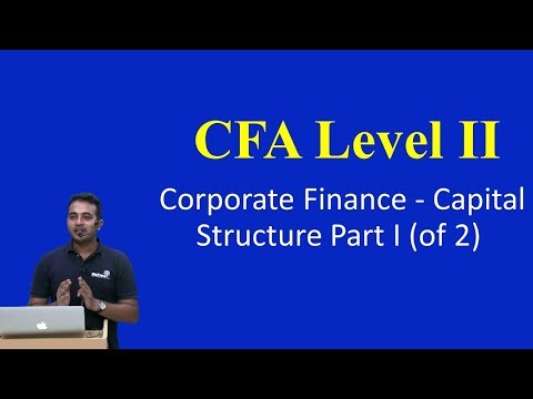 CFA Level II: Corporate Finance - Capital Structure Part I(of 2)