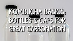Kombucha Basics: Bottles & Caps for Great Carbonation