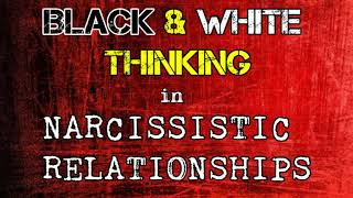 Black & White Thinking In Narcissistic Relationships *NEW*