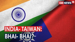 India Becomes De-Facto Head Of Anti- China Bloc By Opening Trade Talks With Taiwan | CNN News18