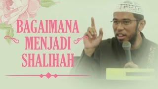 Repeat youtube video Bagaimana Menjadi Shalihah - Ust Muhammad Nuzul Dzikri.Lc