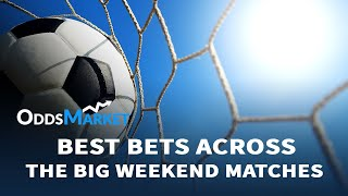 Best Value Bets Across the Big Weekend Matches – Best Predictions and Tips