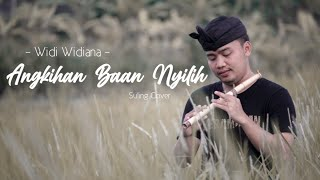 Angkihan Baan Nyilih Widi Widiana Suling Bali Cover By Juni Ardika