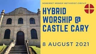 8 August 2021 Hybrid Worship @ Castle Cary