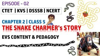 EP- 2 | EVS Content and Pedagogy for Class 5 Chapter 1 | The Snake Charmer Story| CTET KVS DSSSB