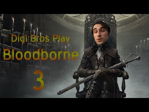 Digi Bros - Bloodborne, ep. 3: It's 2016 And I'm Feelin' Great