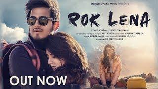 """Rok Lena""- Ronit Vinta Ft. Swati Chauhan I Rajeev Thakur I Snowleopard Films I Latest Hit Song 2019"