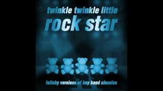I Want it That Way by Twinkle Twinkle Little Rock Star Boy Band Classics Lullaby