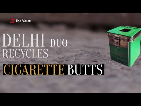 DELHI DUO SAVES ENVIRONMENT BY RECYCLING CIGARETTE BUTTS