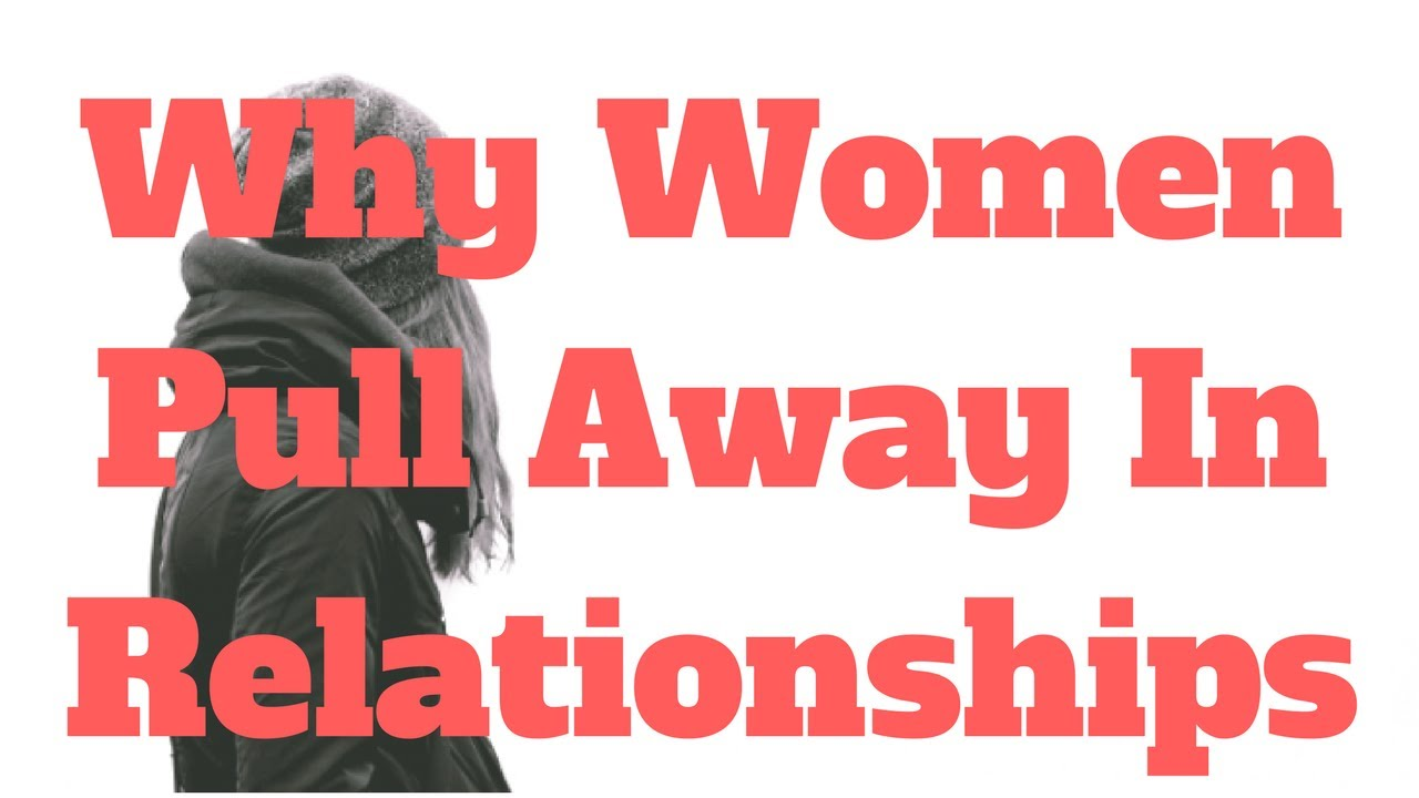why women pull away in relationships