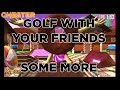 Golf With Your Friends...Some More