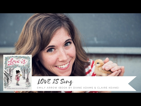 LOVE IS Song - Emily Arrow (book by Diane Adams, illustrated by Claire Keane)