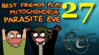 Best Friends Play Parasite Eve (Part 27 FINAL)