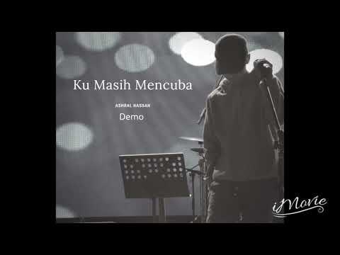 Ku Masih Mencuba _ Ashral Hassan (Demo)