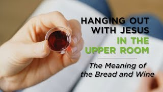 The Meaning of the Bread and Wine