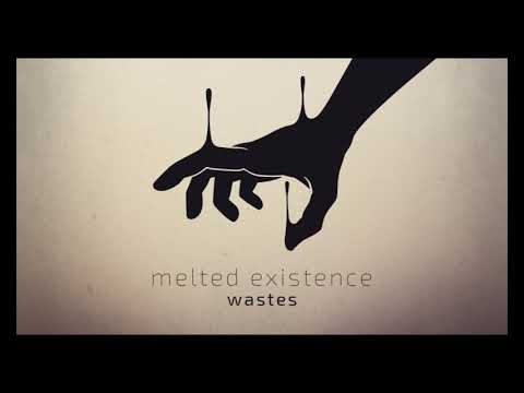 Melted Existence - Wastes