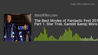 The Best Movies of Fantastic Fest 2017 Part 1, Star Trek, Gambit & More