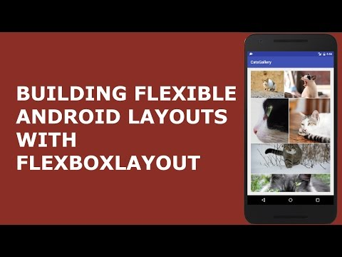 BUILDING FLEXIBLE ANDROID LAYOUTS WITH FLEXBOXLAYOUT