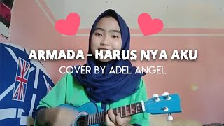 Armada - Harusnya Aku + Lirik Lagu (Ukulele version)   cover By Adel Angel