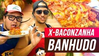 X-BACONZANHA BANHUDO || Fabrica de Gordos #06