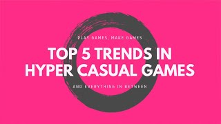 TOP 5 TRENDS in Hyper Casual Mobile Games