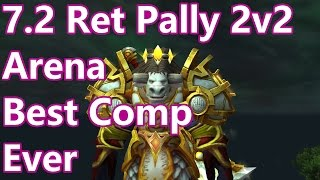 WoW - 7.2 Retribution Paladin 2v2 Arena  - Best Comp Ever - Battleground w/Commentary