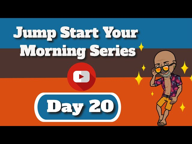 Jump Start Your Morning Day 20