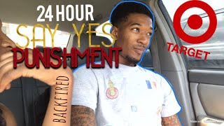 24 hour SAY YES PUNISHMENT (backfires)