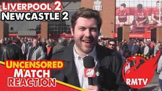 Liverpool 2 - 2 Newcastle |
