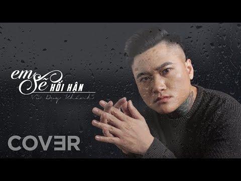 Em Sẽ Hối Hận Cover - Vũ Duy Khánh | TanZui x Đình Phong x Sơn2M (Bản Đẹp)