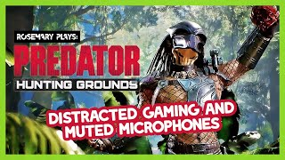 DISTRACTED GAMING & MUTED MICROPHONES | Rosemary Plays: Predator: Hunting Grounds