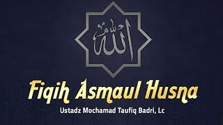 Kajian Fiqih Asmaul Husna 37 Ustadz Mochamad Taufiq Badri, Lc