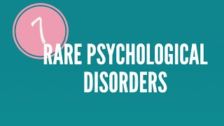 7 Rare Psychological Disorders