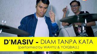D\x27MASIV - DIAM TANPA KATA (Performed by WAHYU \\u0026 YOIQBALL)